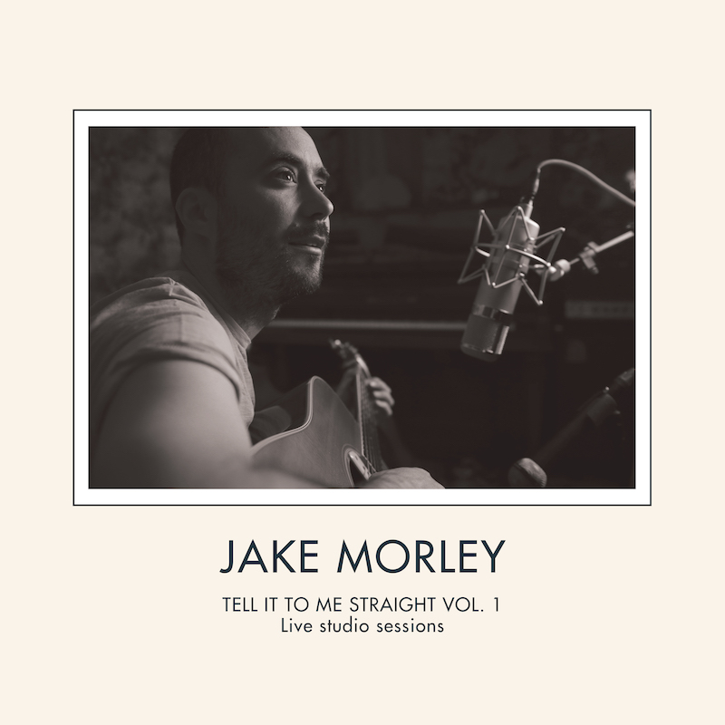 Jake Morley | Tell It To Me Straight Vol 1